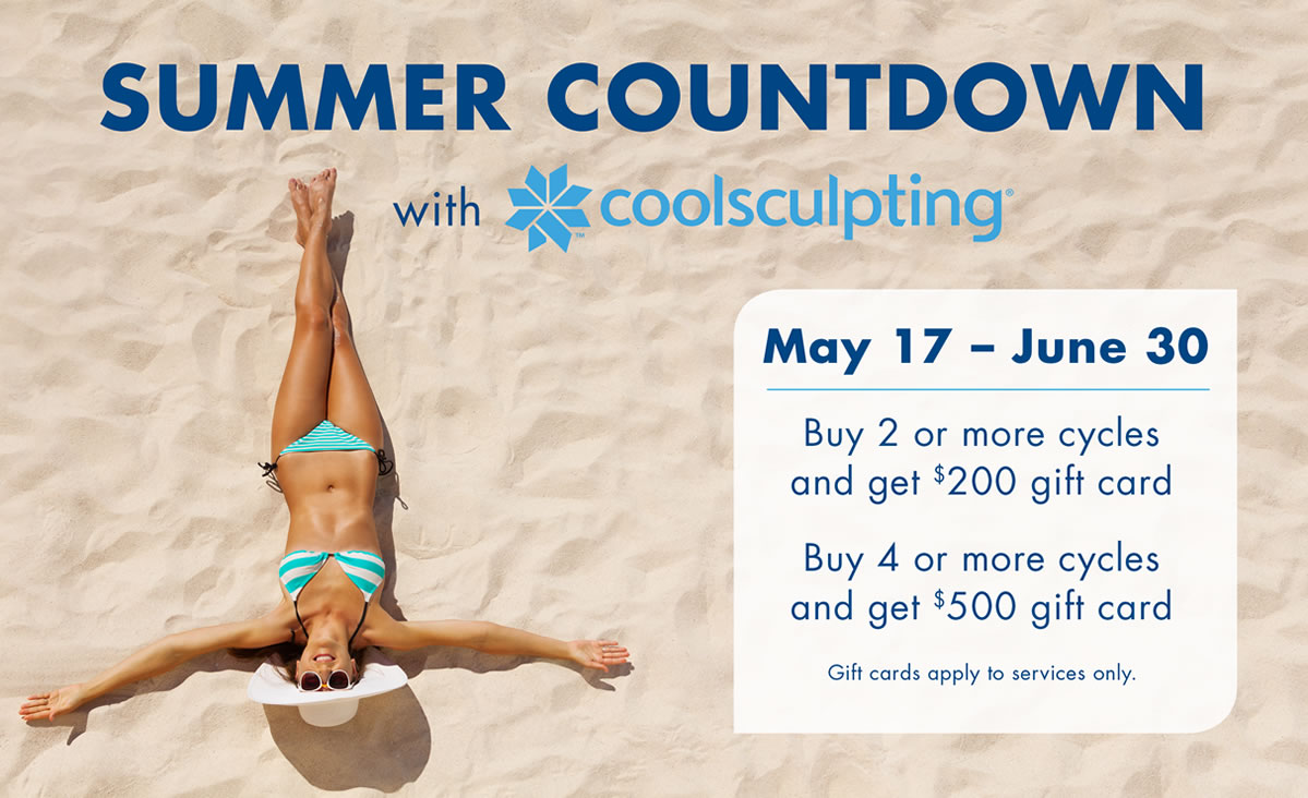 Summer COuntdown with coolsculpting®. May 17-June 30. Buy 2 or more cycles and get $200 gift card. Buy 4 or more cycles and get $500 gift card. Gift cards apply to services only.